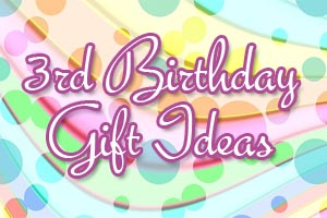 3rd Birthday Gift Ideas