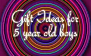 Original Gift Ideas For 5 Year Old Boys